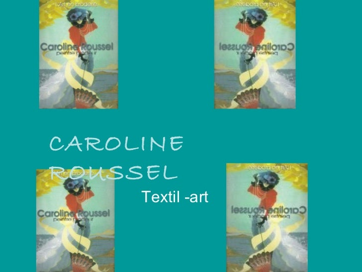CAROLINE  ROUSSEL Textil -art