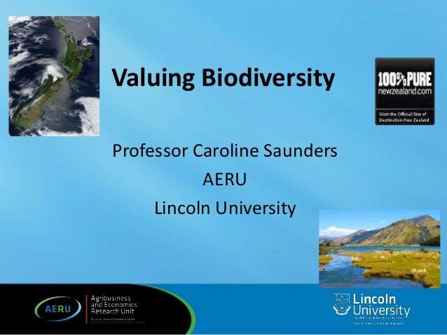 Valuing Biodiversity Professor Caroline Saunders AERU Lincoln University