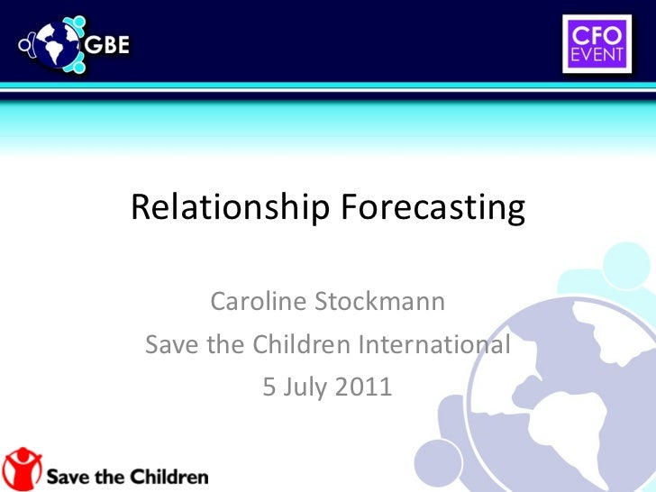 Relationship Forecasting Caroline Stockmann Save the Children International 5 July 2011