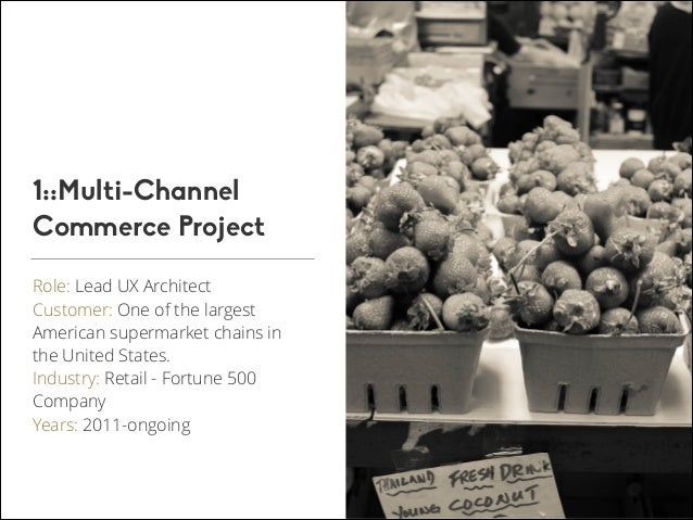 1::Multi-Channel Commerce Project Role: Lead UX Architect Customer: One of the largest American supermarket chains in the ...