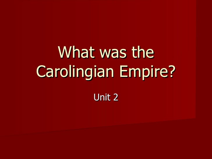 What was theCarolingian Empire?       Unit 2