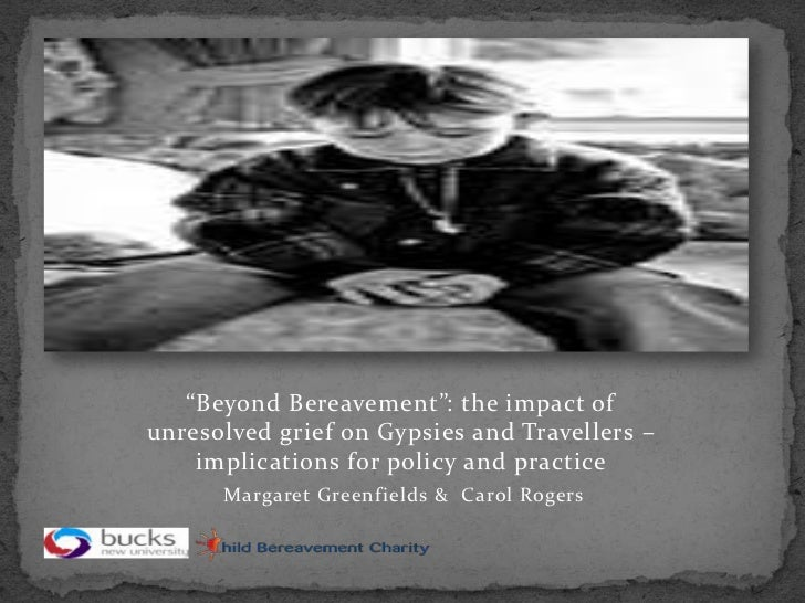 """""""Beyond Bereavement"""": the impact of unresolved grief on Gypsies and Travellers – implications for policy & practice by Carol Rogers & Margaret Greenfields"""