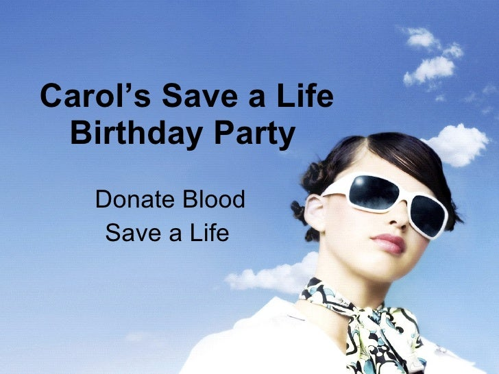 Carol's Save a Life Birthday Party   Donate Blood Save a Life