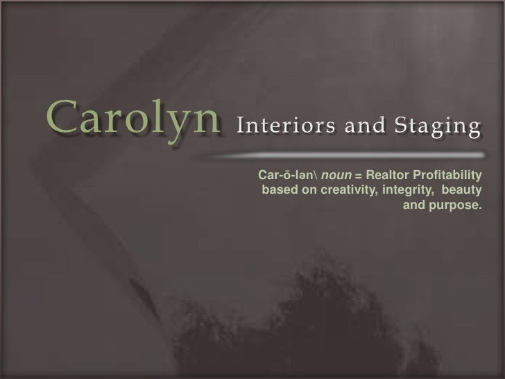 CarolynInteriors and Staging<br />Car-ō-lən noun = Realtor Profitability based on creativity, integrity,  beauty and purpo...