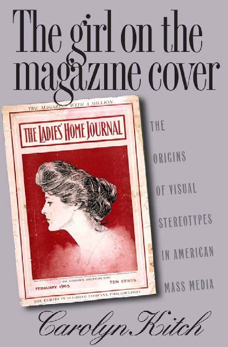 Carolyn l. Kitch   The girl on the magazine cover, the origins of visual stereotypes in american mass media (2000)