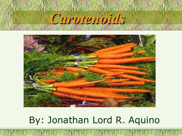 Carotenoids  By: Jonathan Lord R. Aquino
