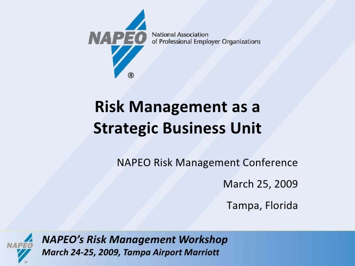 NAPEO Risk Management Conference<br />March 25, 2009<br />Tampa, Florida<br />Risk Management as a Strategic Business Unit...