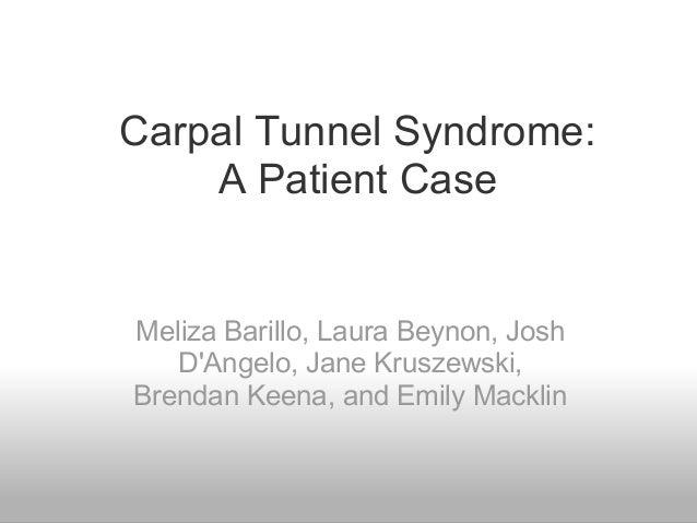 Carpal Tunnel Syndrome:    A Patient CaseMeliza Barillo, Laura Beynon, Josh   DAngelo, Jane Kruszewski,Brendan Keena, and ...