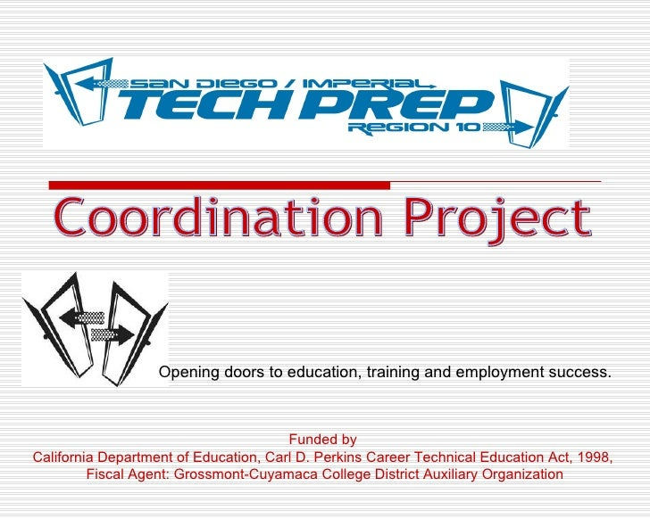 Coordination Project Funded by  California Department of Education, Carl D. Perkins Career Technical Education Act, 1998, ...