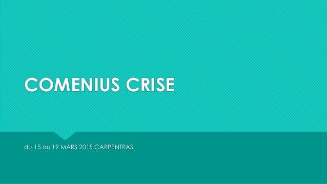 COMENIUS CRISE du 15 au 19 MARS 2015 CARPENTRAS