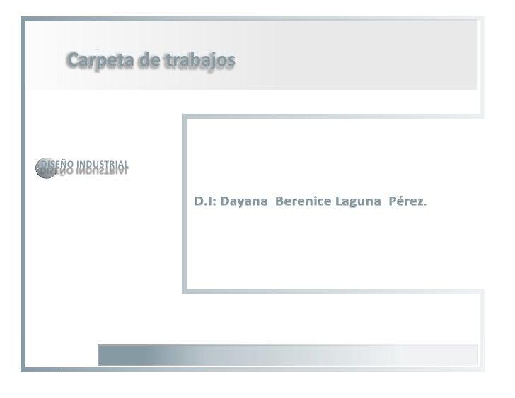 Carpeta de trabajos    DISEÑO INDUSTRIAL                       D.I: Dayana Berenice Laguna Pérez.