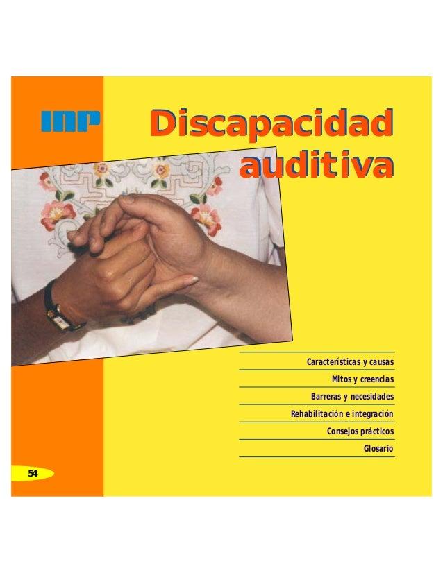 54  Discapacidad  auditiva  Características y causas  Mitos y creencias  Barreras y necesidades  Rehabilitación e integrac...