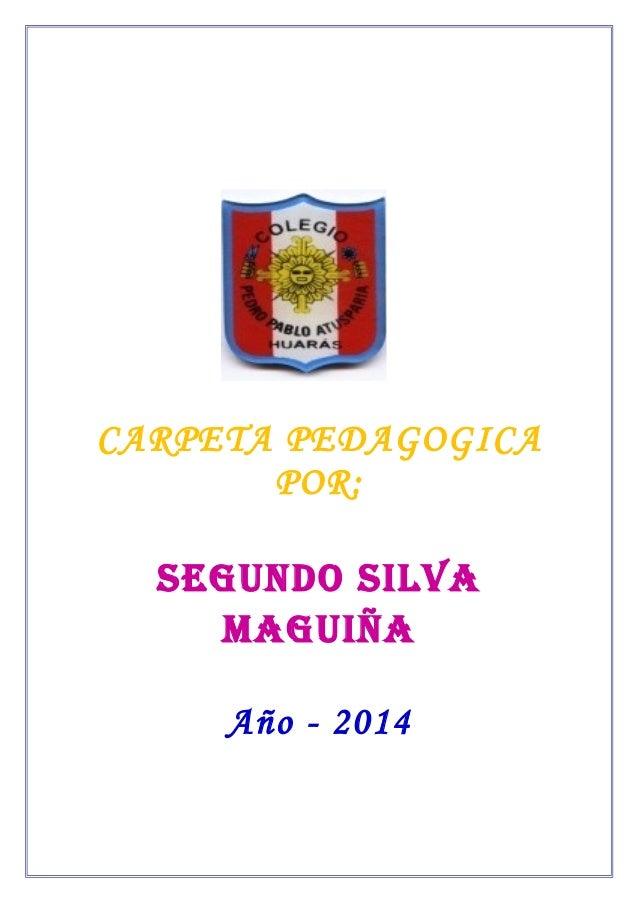 CARPETA PEDAGOGICAPOR:SEGUNDO SILVAMAGUIñAAño - 2014