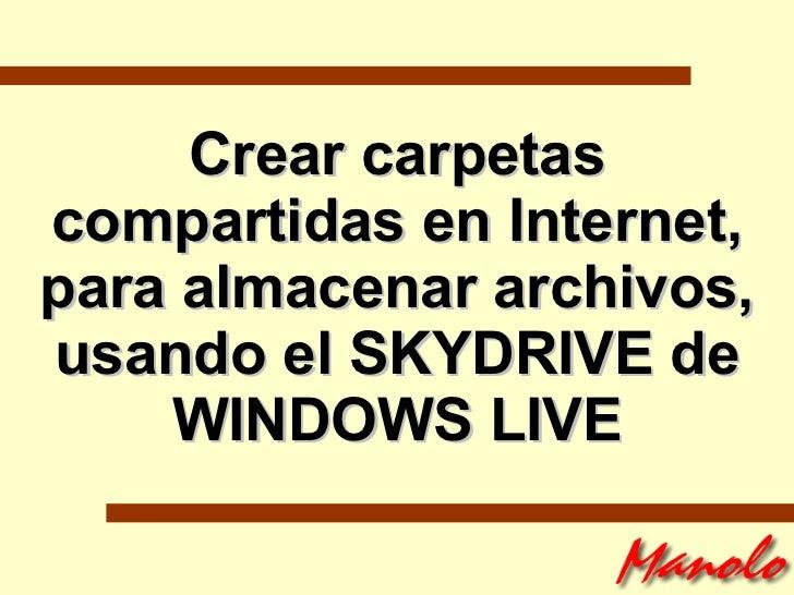 Crear carpetas compartidas en Internet, para almacenar archivos, usando el SKYDRIVE de WINDOWS LIVE