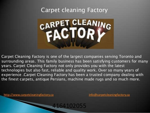 Carpet cleaning FactoryCarpet Cleaning Factory is one of the largest companies serving Toronto andsurrounding areas. This ...