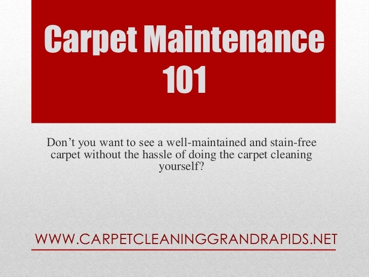 Carpet Maintenance         101 Don't you want to see a well-maintained and stain-free carpet without the hassle of doing t...