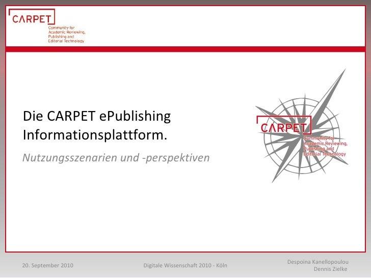 Die CARPET ePublishing Informationsplattform.  Nutzungsszenarien und -perspektiven Despoina Kanellopoulou Dennis Zielke  D...