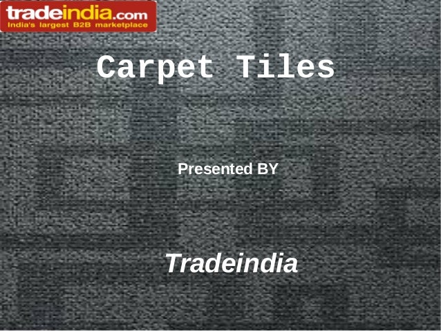 Carpet Tiles Presented BY  Tradeindia
