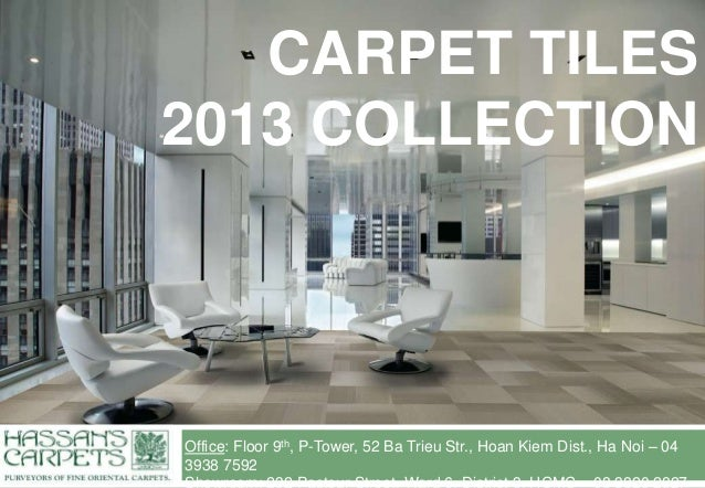 Office: Floor 9th, P-Tower, 52 Ba Trieu Str., Hoan Kiem Dist., Ha Noi – 04 3938 7592 CARPET TILES 2013 COLLECTION
