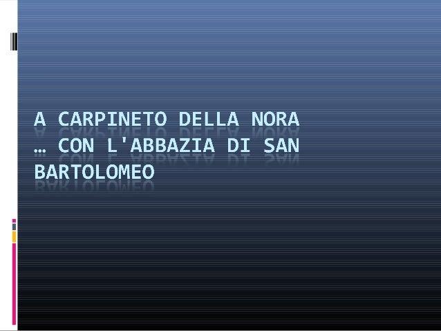 Oggi sono andata a Carpineto della Nora dove c'è la stupenda abbazia di San Bartolomeo