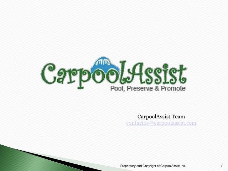 CarpoolAssist Team    contactus@carpoolassist.comProprietary and Copyright of CarpoolAssist Inc.   1