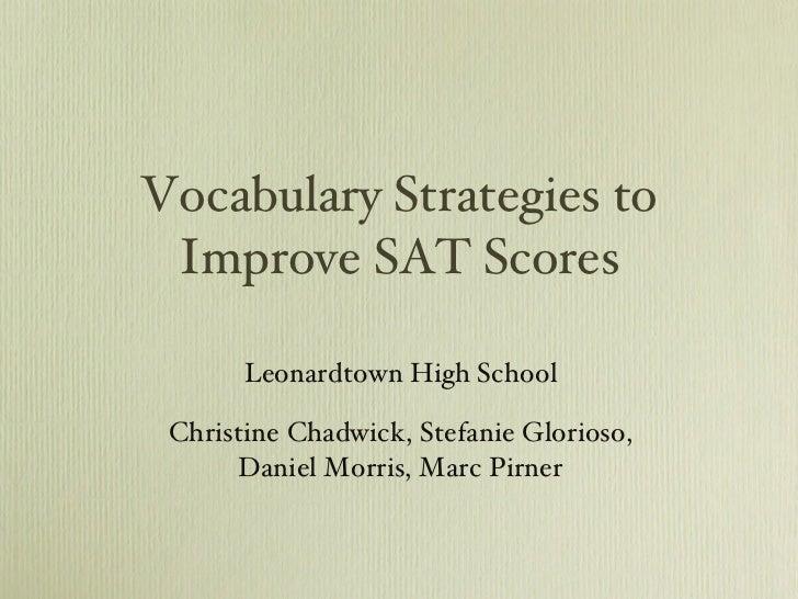Vocabulary Strategies to Improve SAT Scores <ul><li>Leonardtown High School </li></ul><ul><li>Christine Chadwick, Stefanie...