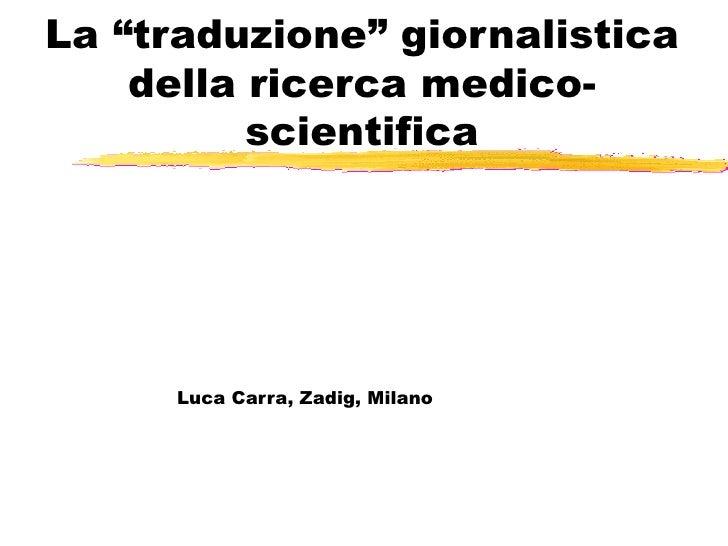 """La """"traduzione"""" giornalistica della ricerca medico-scientifica Luca Carra, Zadig, Milano"""