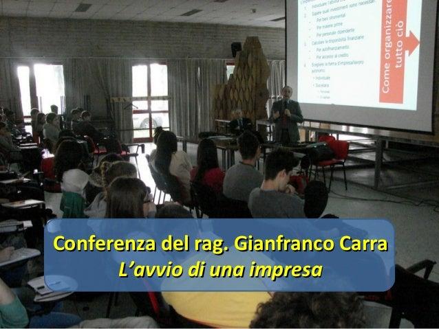 Conferenza del rag. Gianfranco CarraConferenza del rag. Gianfranco CarraL'avvio di una impresaL'avvio di una impresa