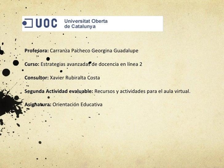 Profesora:  Carranza Pacheco Georgina Guadalupe Curso:  Estrategias avanzadas de docencia en línea 2 Consultor:  Xavier Ru...