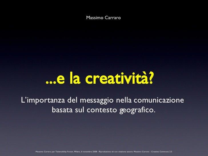 ...e la creatività? L'importanza del messaggio nella comunicazione  basata sul contesto geografico. Massimo Carraro Massim...