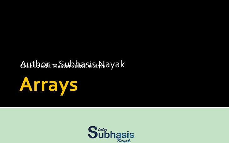 Arrays Author – Subhasis Nayak