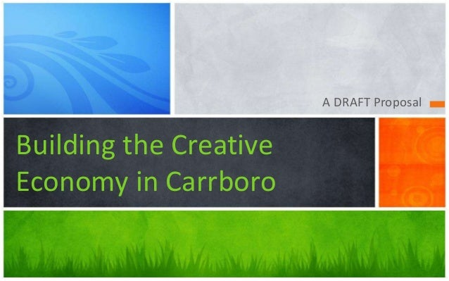 A DRAFT Proposal Building the Creative Economy in Carrboro