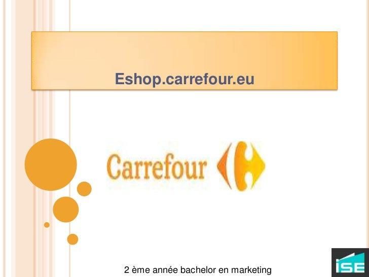 Eshop.carrefour.eu<br />2 ème année bachelor en marketing<br />
