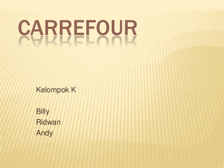 Carrefour<br />Kelompok K<br />Billy<br />Ridwan<br />Andy<br />