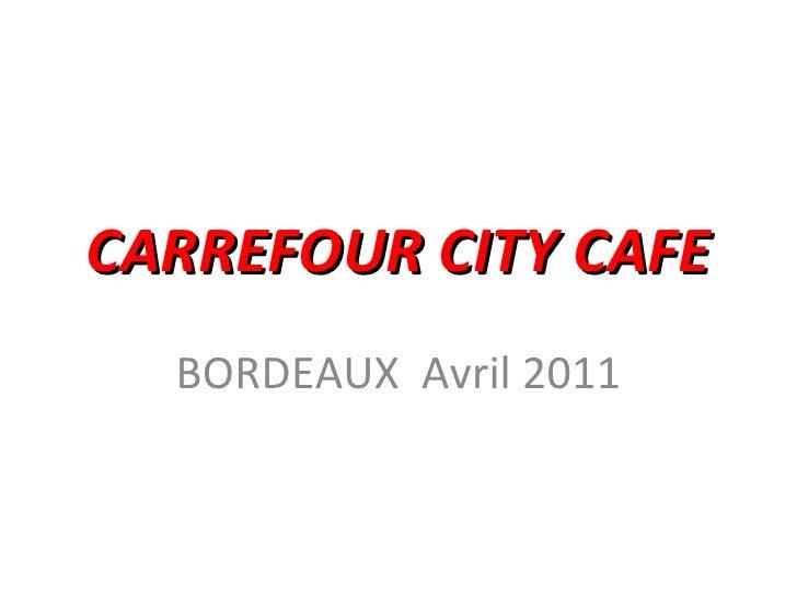 CARREFOUR CITY CAFE BORDEAUX  Avril 2011