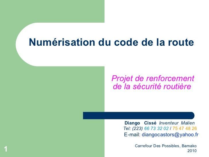 Numérisation du code de la route Projet de renforcement de la sécurité routière   Carrefour Des Possibles, Bamako 2010 Dia...