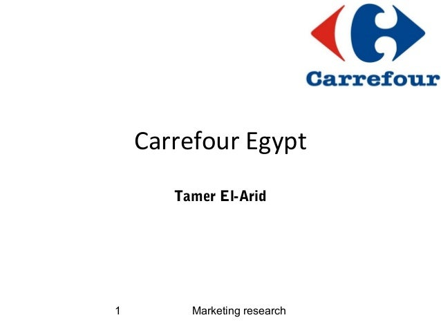 Marketing research1 Carrefour Egypt Tamer El-Arid