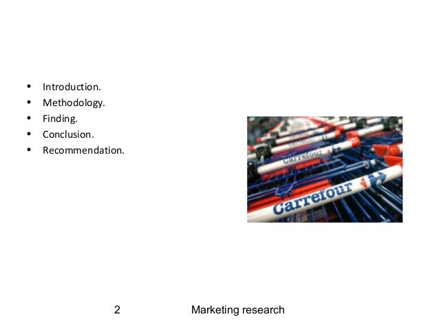 recommendation of carrefour Marketing research23 recommendation • targeting • based on the previous segmentation, mini-carrefour target market will be mostly all segments with focusing mainly on age 15-64 it will also target the class a and b customers  and class c to smaller extent.