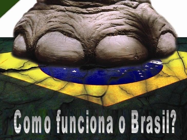 Como funciona o Brasil?