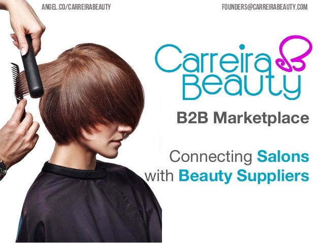 Angel.co/CARREIRABEAUTY  founders@carreirabeauty.com  B2B Marketplace  Connecting Salons with Beauty Suppliers