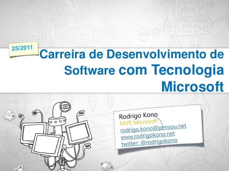 Rodrigo Kono<br />Carreira de Desenvolvimento de Software com Tecnologia Microsoft<br />25/2011<br />MVP, Microsoft<br />r...