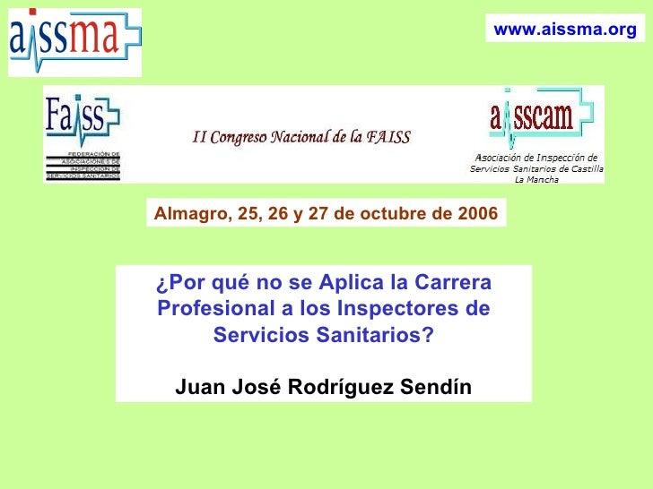 ¿Por qué no se Aplica la Carrera Profesional a los Inspectores de Servicios Sanitarios? Juan José Rodríguez Sendín Almagro...