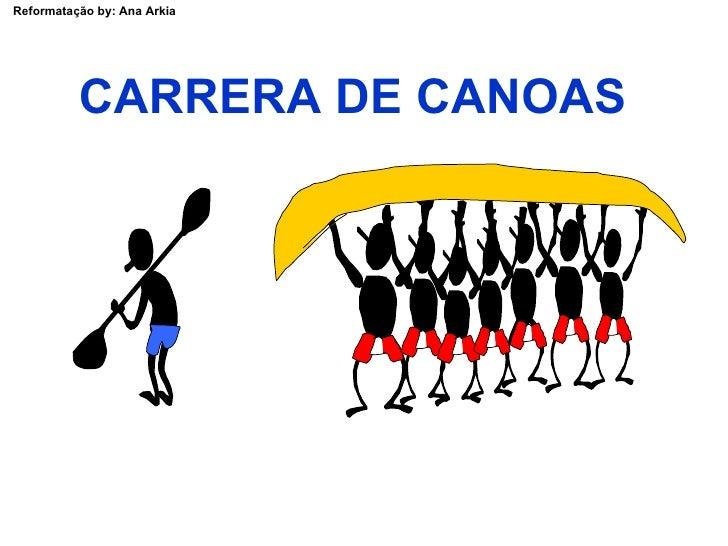 Reformatação by: Ana Arkia               CARRERA DE CANOAS