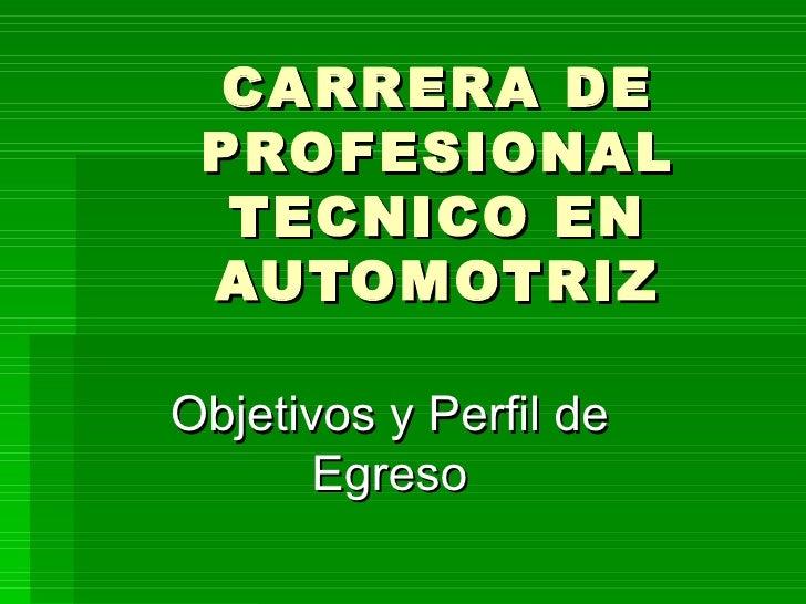 CARRERA DE PROFESIONAL TECNICO EN AUTOMOTRIZ Objetivos y Perfil de Egreso