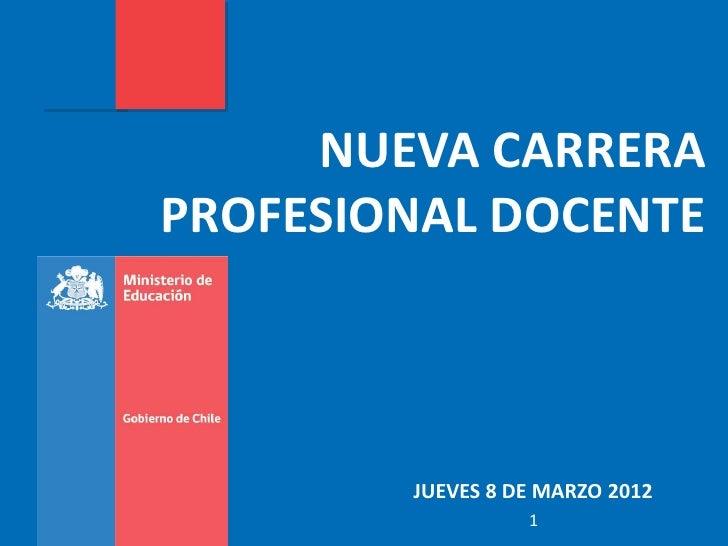 NUEVA CARRERAPROFESIONAL DOCENTE        JUEVES 8 DE MARZO 2012                  1