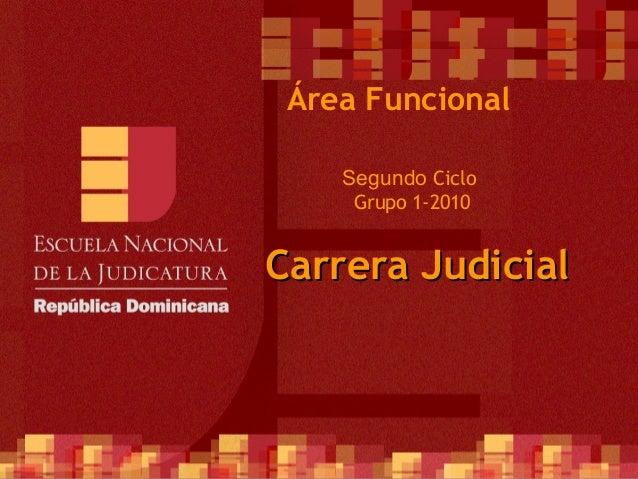 1 Segundo Ciclo Grupo 1-2010 Área Funcional Carrera JudicialCarrera Judicial