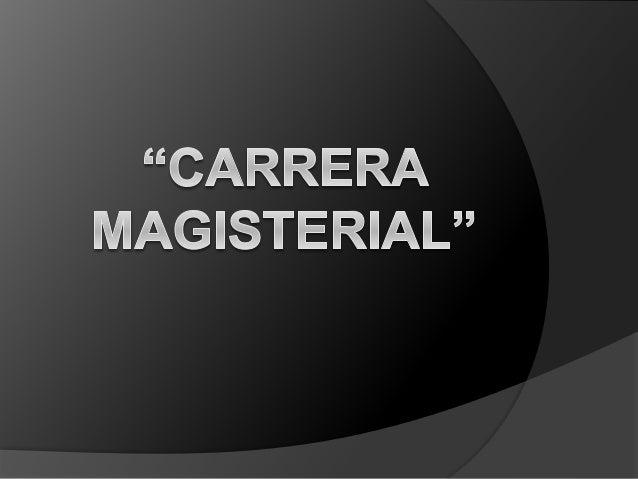 Historia de la carrera magisterial  Surgió como mecanismo de instrumento por el gobierno federal 1993.  En el Acuerdo Na...