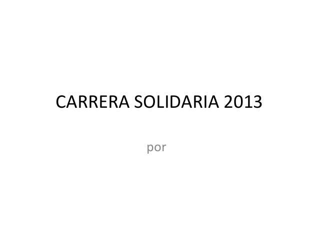 CARRERA SOLIDARIA 2013         por