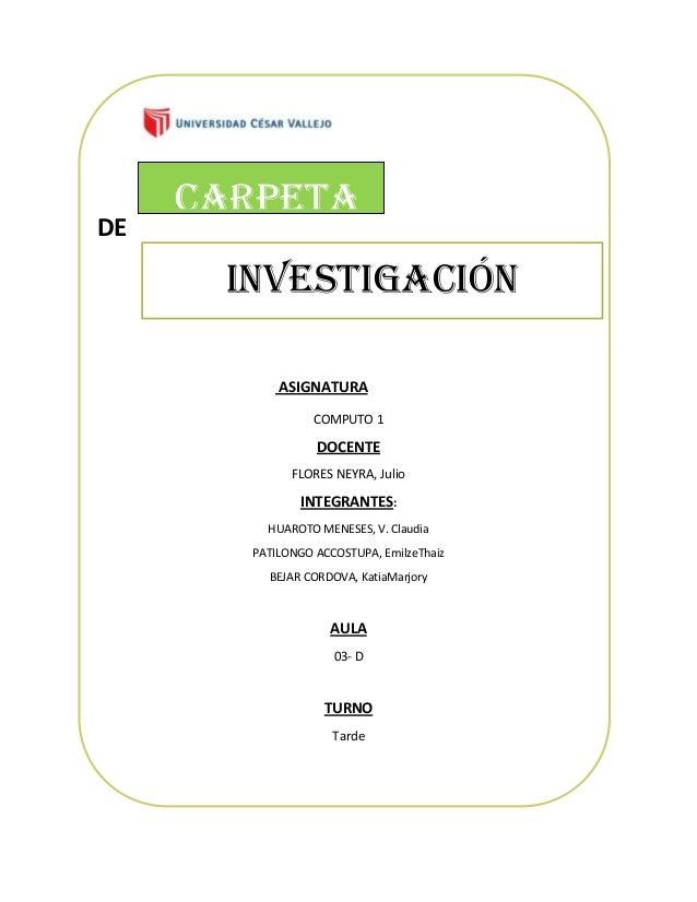 DE ASIGNATURA COMPUTO 1 DOCENTE FLORES NEYRA, Julio INTEGRANTES: HUAROTO MENESES, V. Claudia PATILONGO ACCOSTUPA, EmilzeTh...
