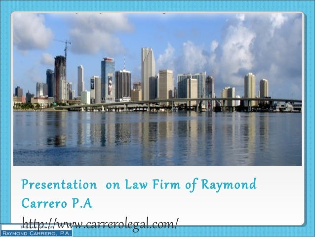 Presentation on Law Firm of Raymond Carrero P.A http://www.carrerolegal.com/